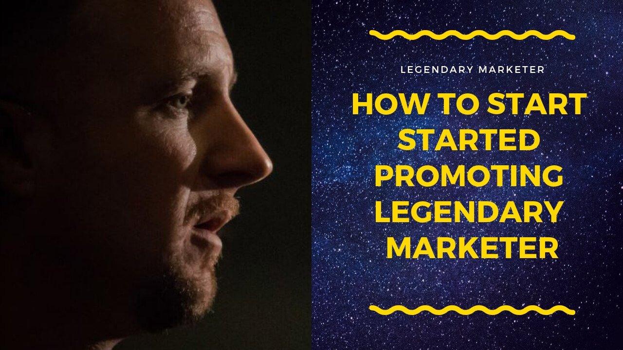 How to start promoting legendary marketer